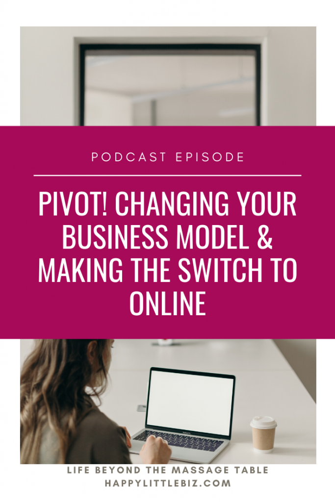 Pivot! Changing your business model and making the switch to an online business.